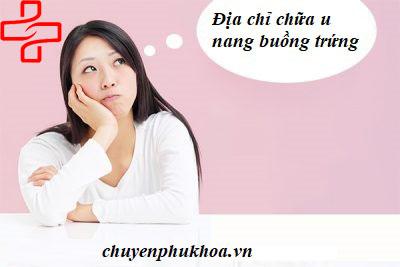 dia-chi-dieu-tri-chua-u-nang-buong-trung